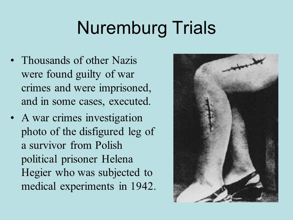 Nuremburg Trials Thousands of other Nazis were found guilty of war crimes and were imprisoned, and in some cases, executed.