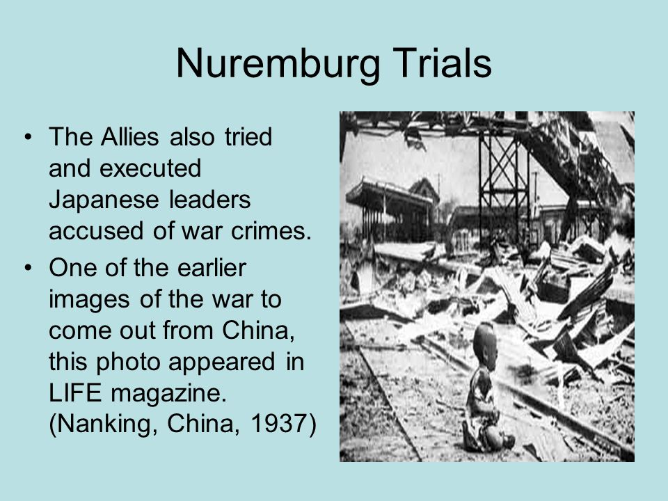 Nuremburg Trials The Allies also tried and executed Japanese leaders accused of war crimes.