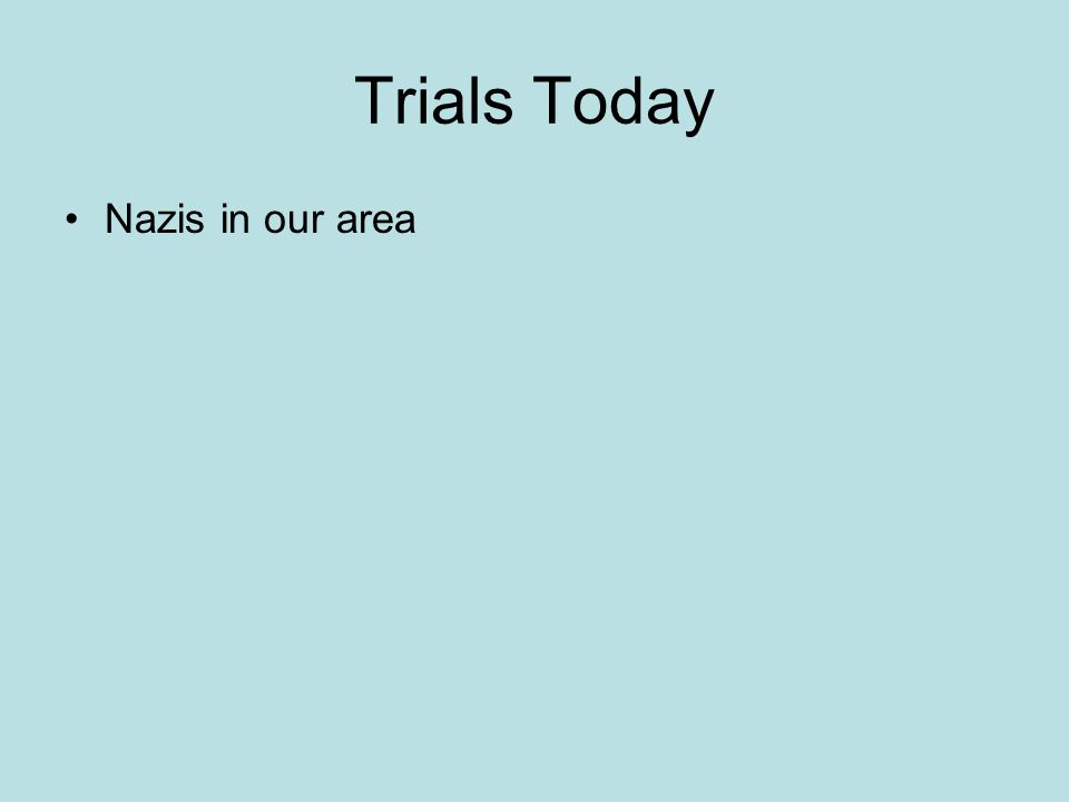 Trials Today Nazis in our area