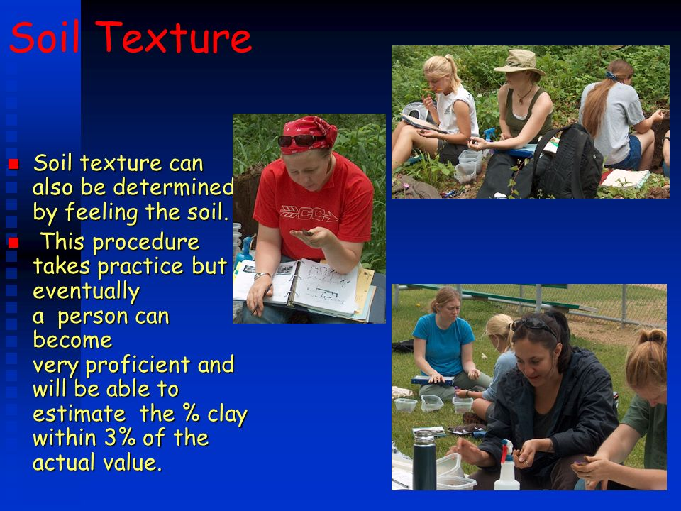 Soil Texture Soil texture can also be determined by feeling the soil.