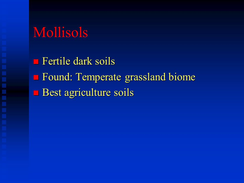 Mollisols Fertile dark soils Found: Temperate grassland biome