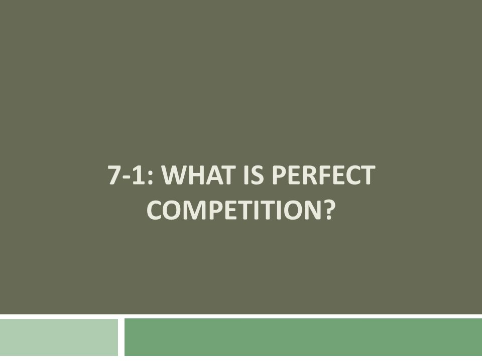 7-1: What is Perfect Competition