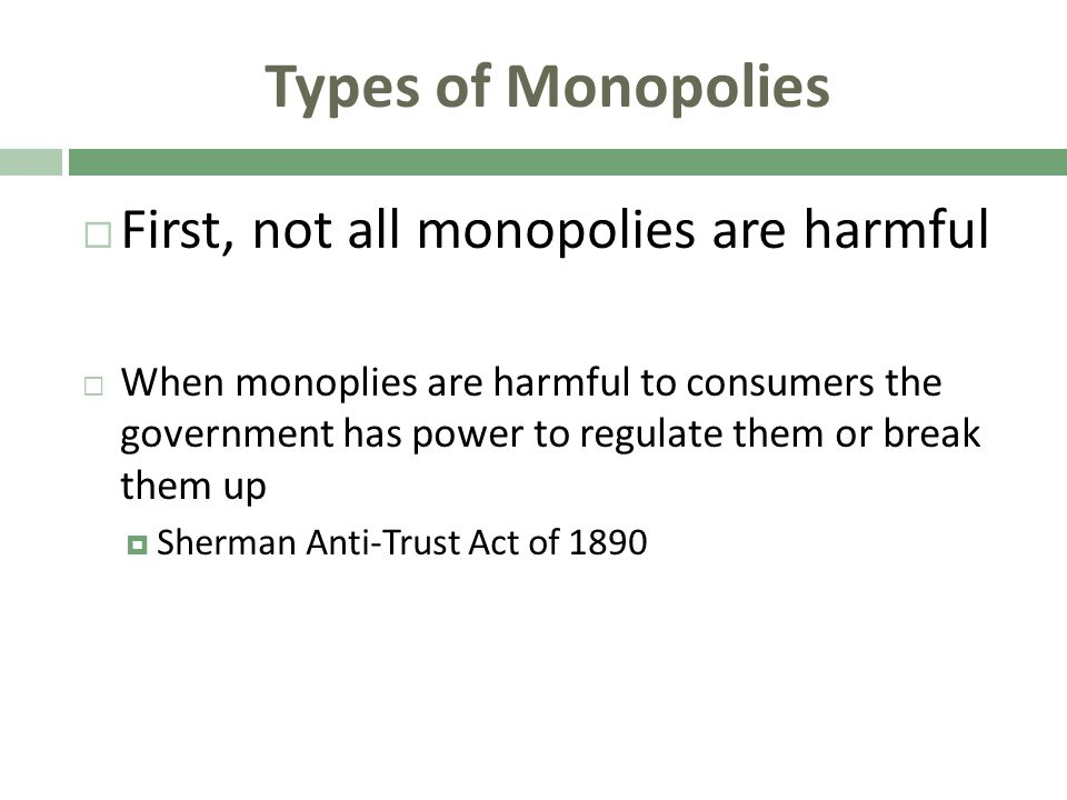 Types of Monopolies First, not all monopolies are harmful