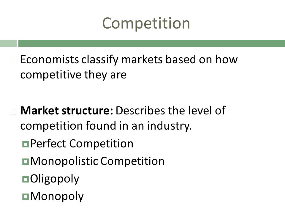 Competition Economists classify markets based on how competitive they are.