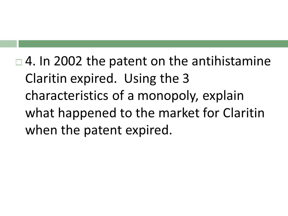 4. In 2002 the patent on the antihistamine Claritin expired