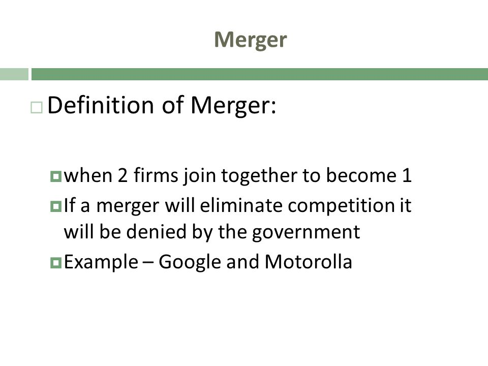 Definition of Merger: Merger when 2 firms join together to become 1