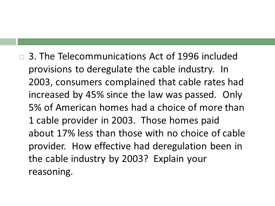 3. The Telecommunications Act of 1996 included provisions to deregulate the cable industry.