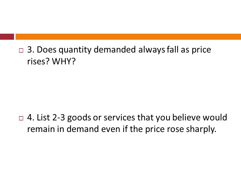 3. Does quantity demanded always fall as price rises WHY