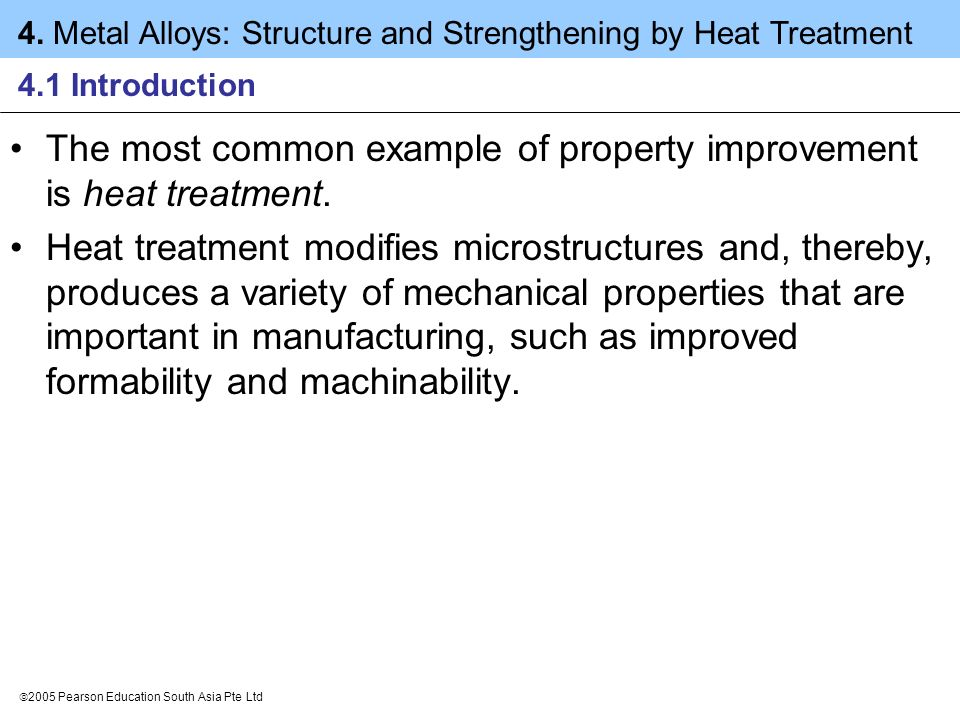 The most common example of property improvement is heat treatment.