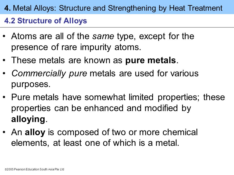 These metals are known as pure metals.