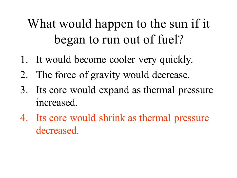 What would happen to the sun if it began to run out of fuel