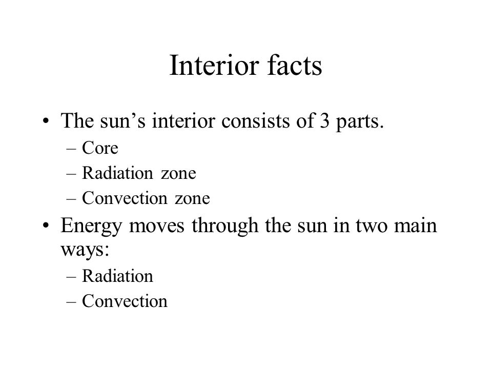 Interior facts The sun's interior consists of 3 parts.