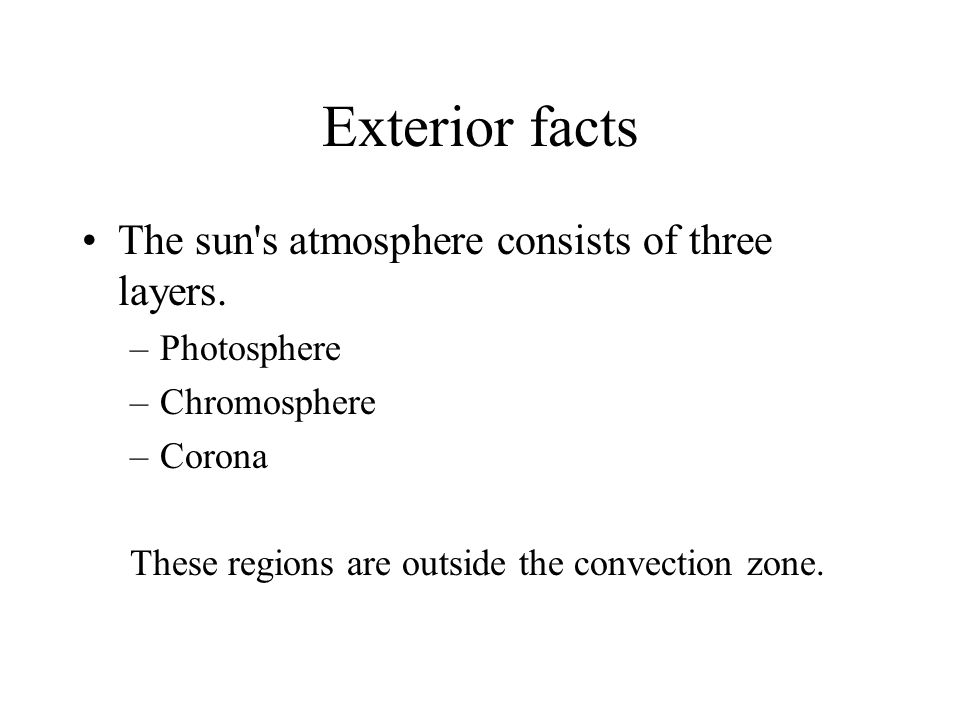 Exterior facts The sun s atmosphere consists of three layers.