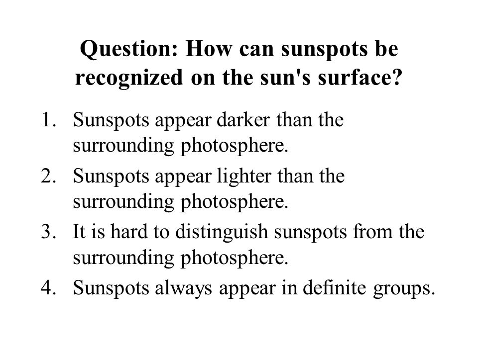 Question: How can sunspots be recognized on the sun s surface