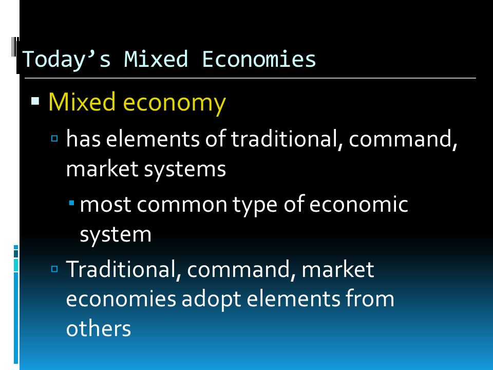 characteristics of traditional command and market economic system An economic system is a system of production, resource allocation, and distribution of goods and services within a society or a given geographic area it includes the.