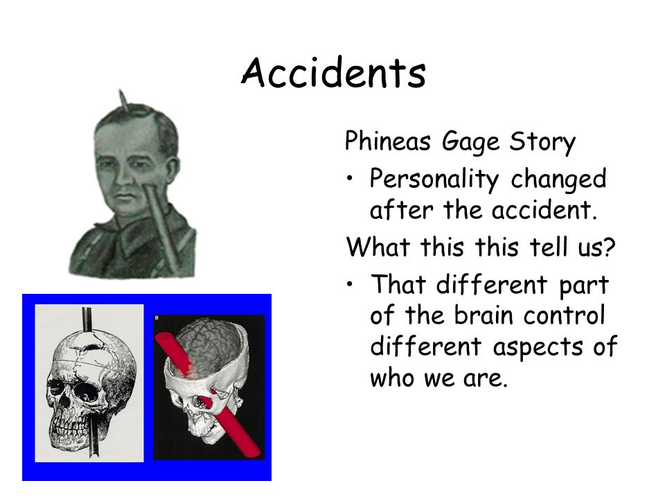Accidents Phineas Gage Story Personality changed after the accident.