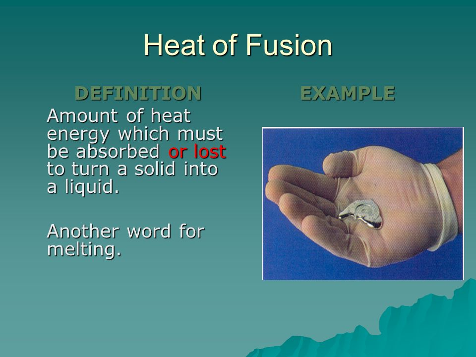 Heat of Fusion EXAMPLE Another word for melting. DEFINITION