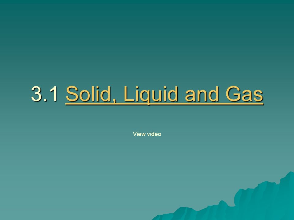 3.1 Solid, Liquid and Gas View video