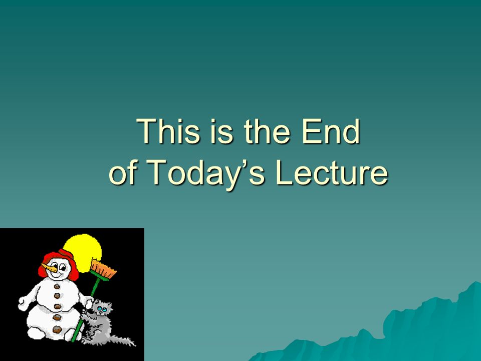 This is the End of Today's Lecture