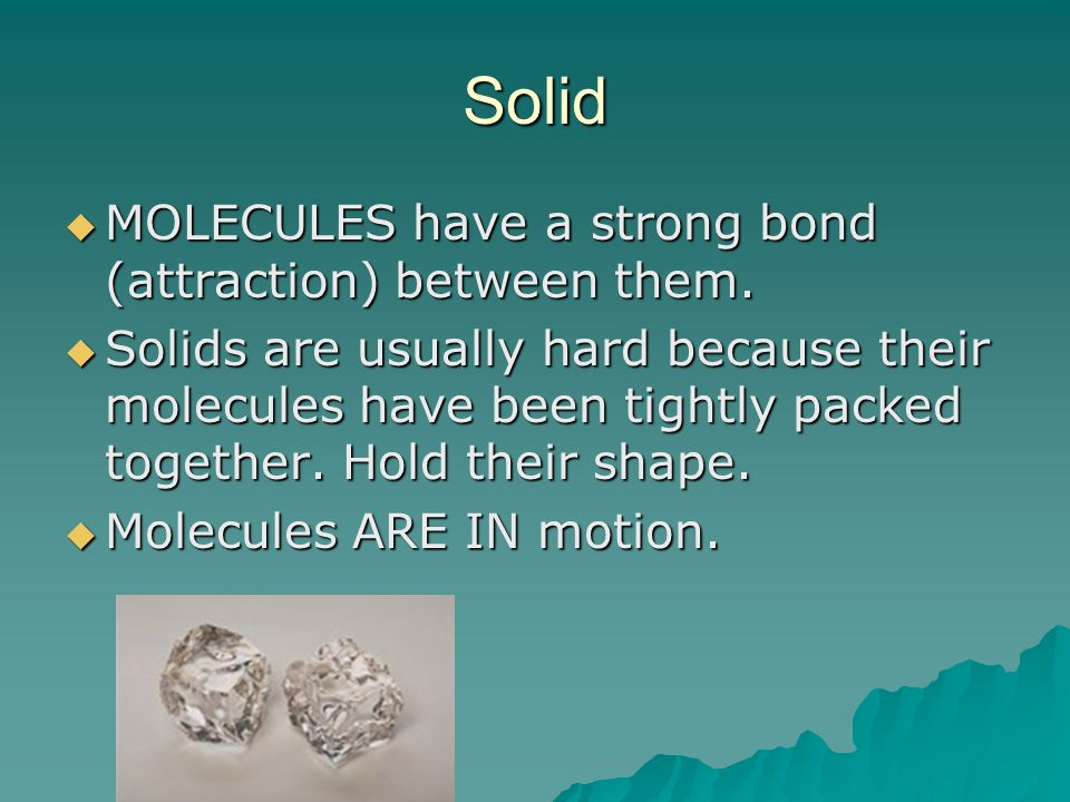 Solid MOLECULES have a strong bond (attraction) between them.