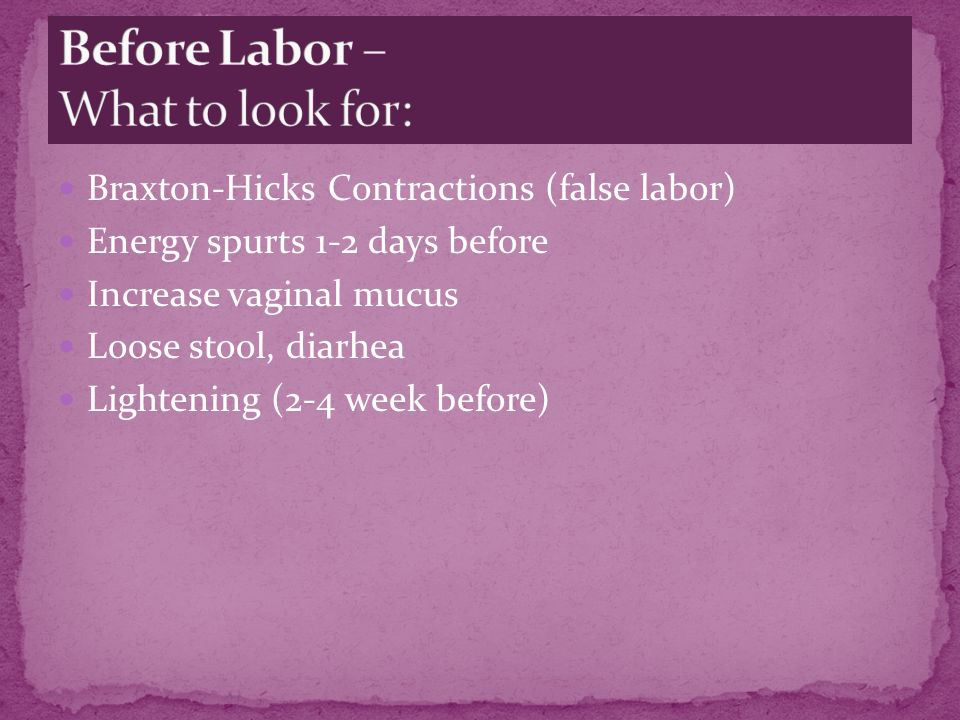 Before Labor – What to look for: