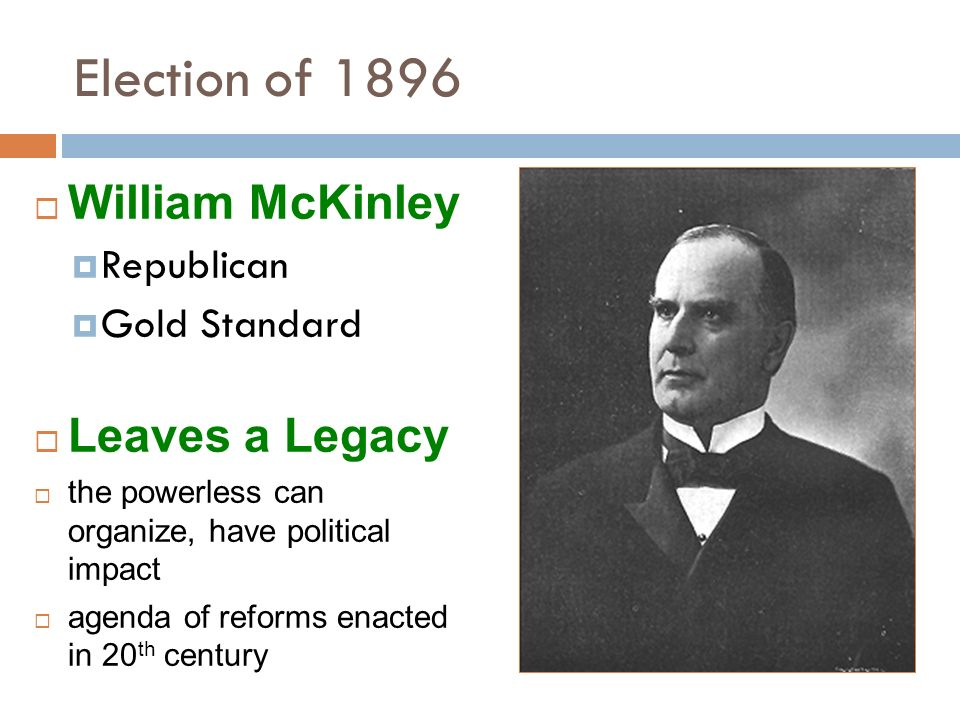 Election of 1896 William McKinley Leaves a Legacy Republican