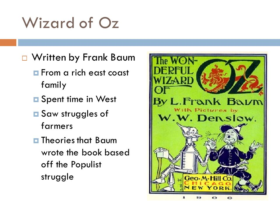 Wizard of Oz Written by Frank Baum From a rich east coast family