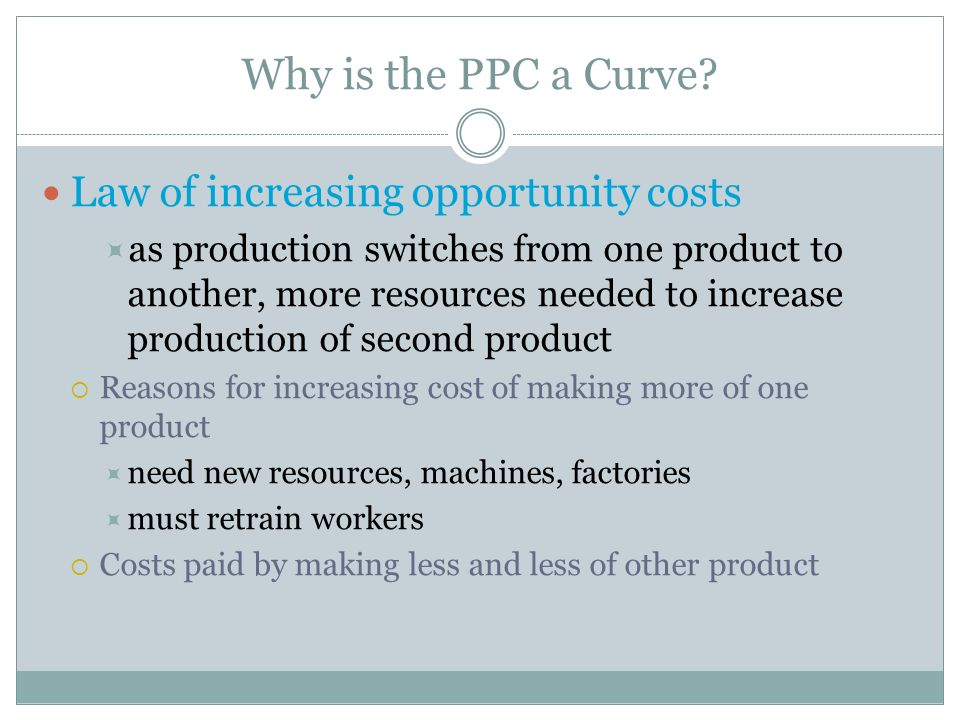 Why is the PPC a Curve Law of increasing opportunity costs