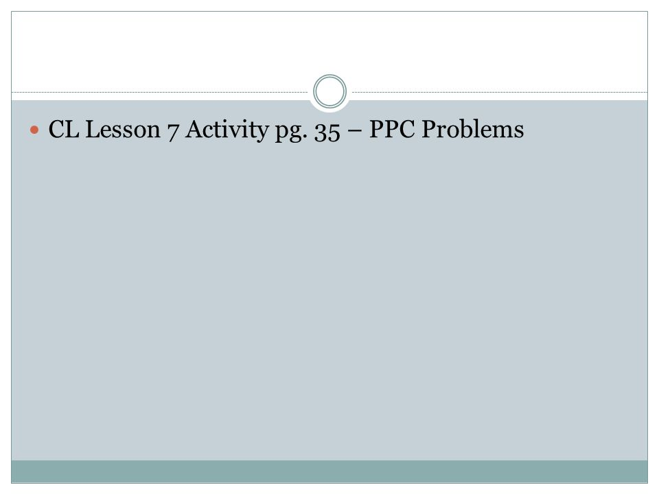 CL Lesson 7 Activity pg. 35 – PPC Problems