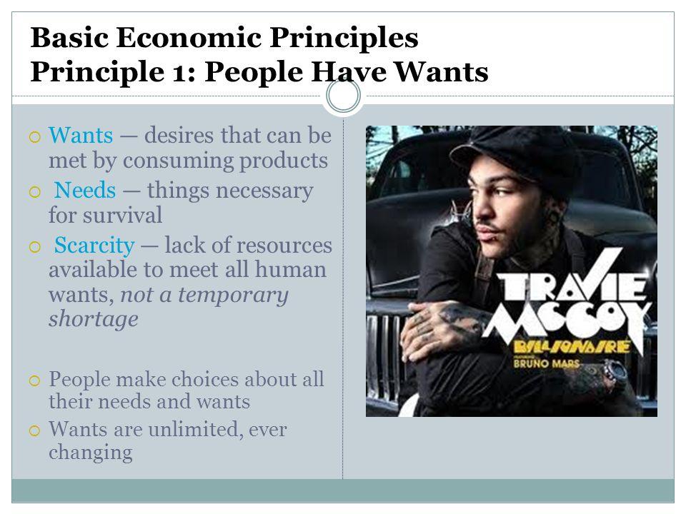 Basic Economic Principles Principle 1: People Have Wants
