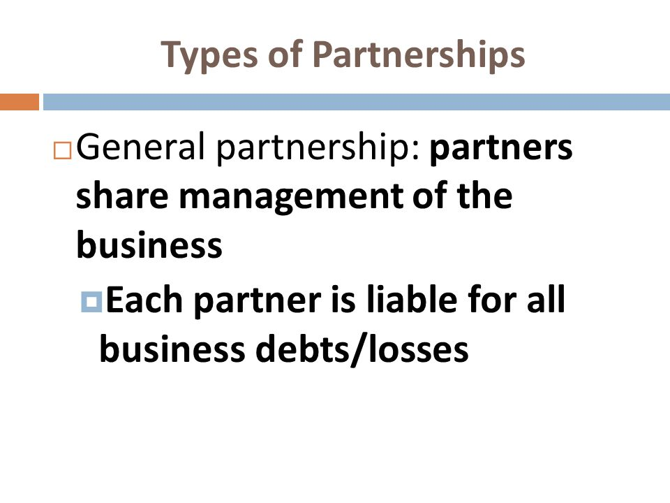 Types of Partnerships General partnership: partners share management of the business.