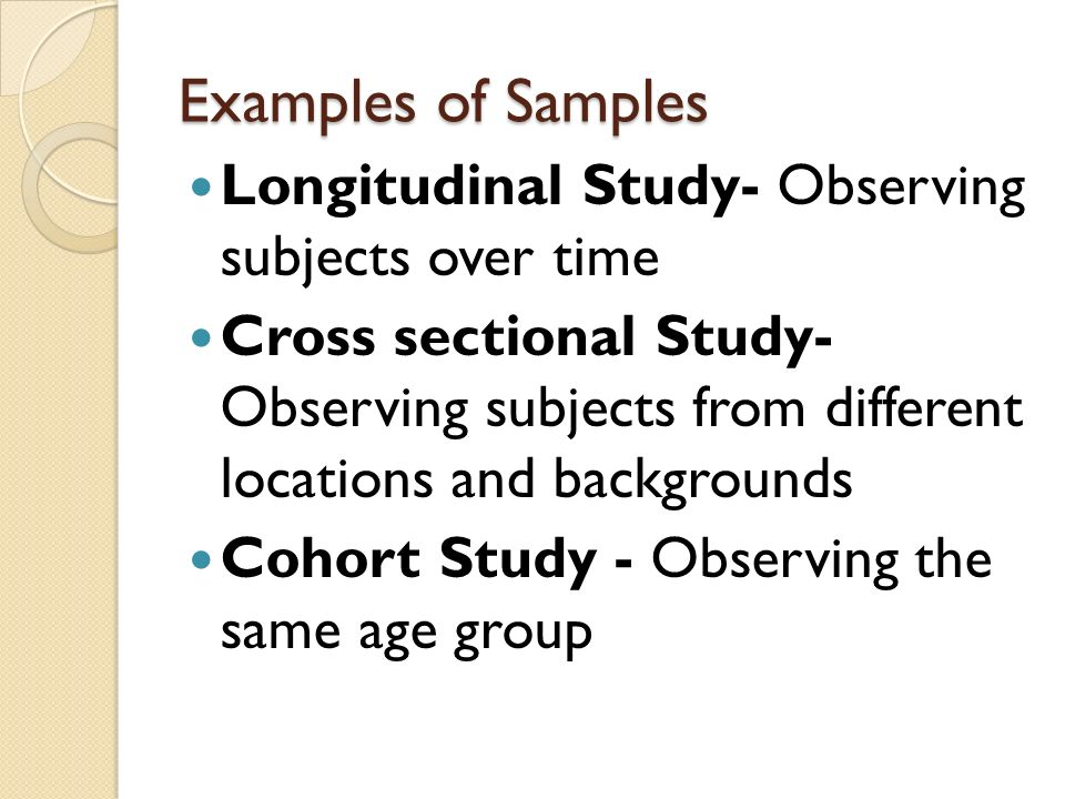 Examples of Samples Longitudinal Study- Observing subjects over time