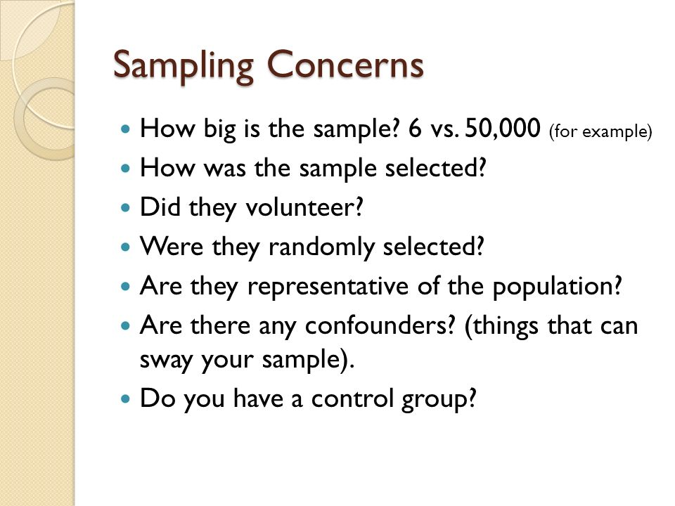Sampling Concerns How big is the sample 6 vs. 50,000 (for example)