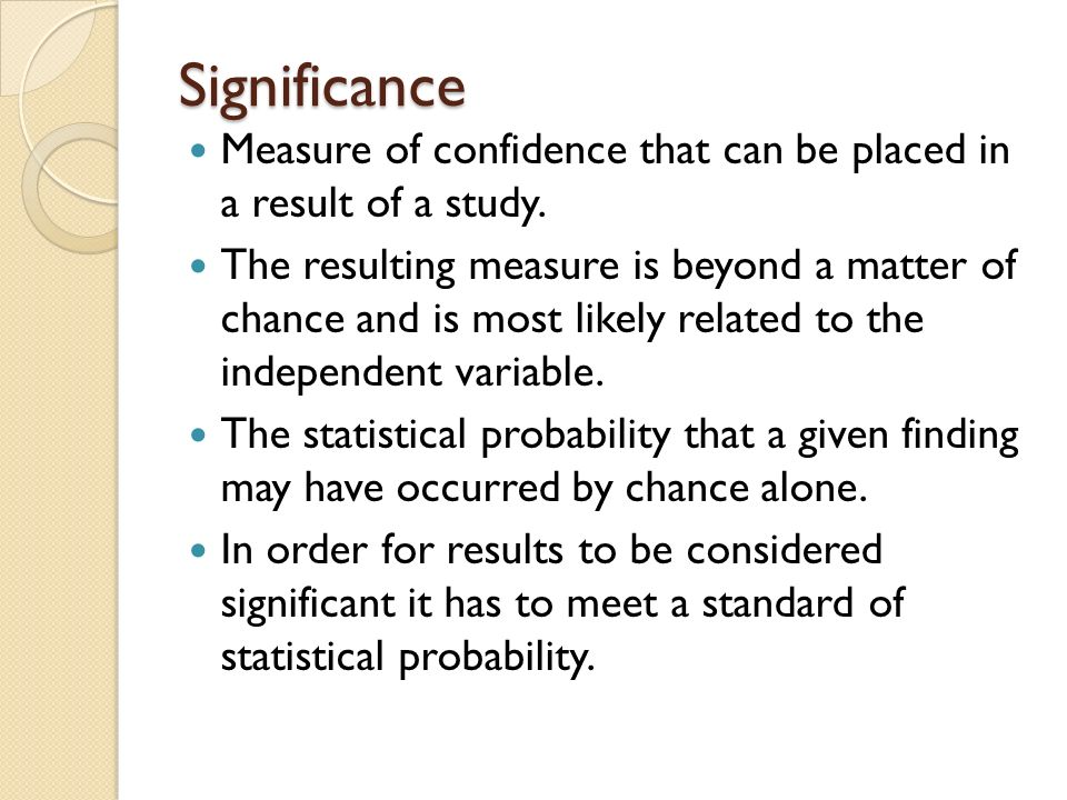 Significance Measure of confidence that can be placed in a result of a study.