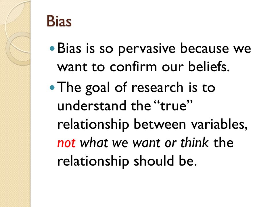 Bias Bias is so pervasive because we want to confirm our beliefs.