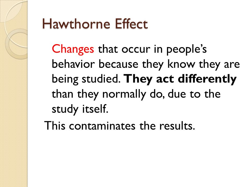 Hawthorne Effect This contaminates the results.