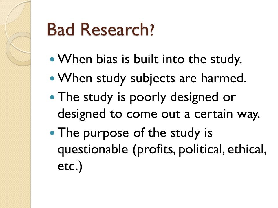 Bad Research When bias is built into the study.