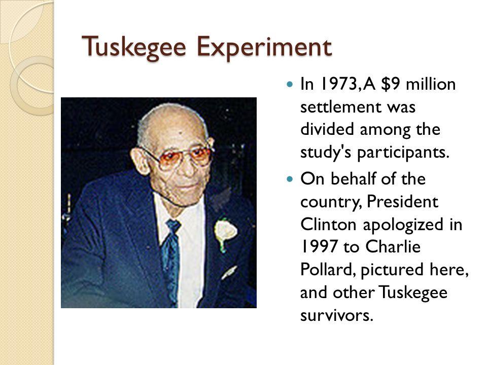 Tuskegee Experiment In 1973, A $9 million settlement was divided among the study s participants.