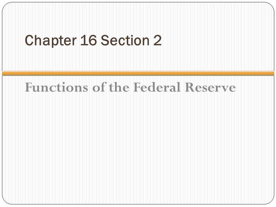Chapter 16 Section 2 Functions of the Federal Reserve