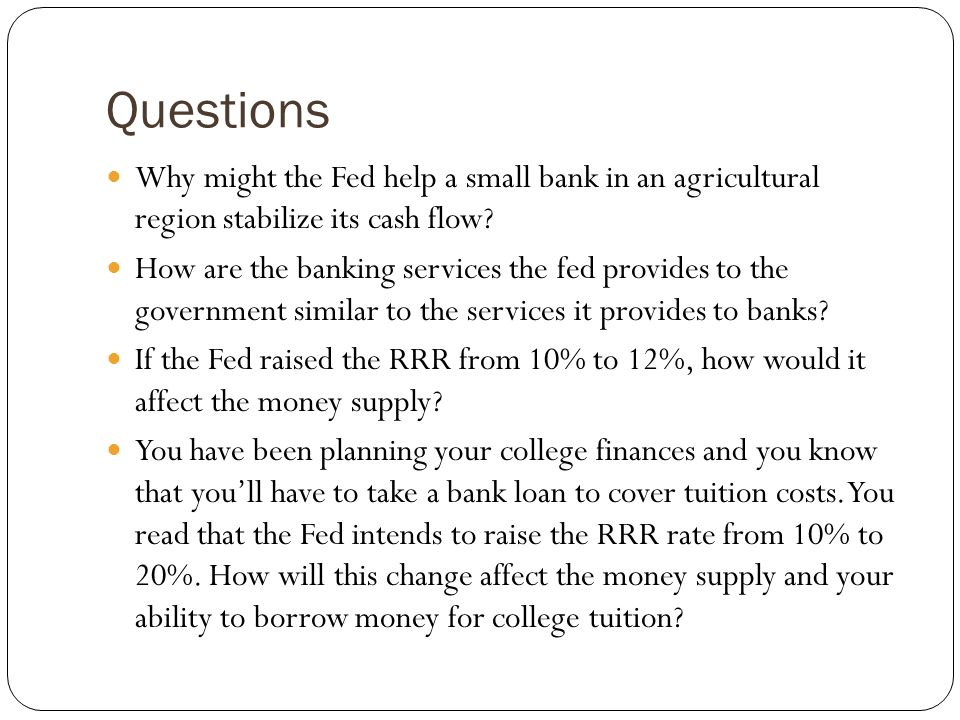 Questions Why might the Fed help a small bank in an agricultural region stabilize its cash flow