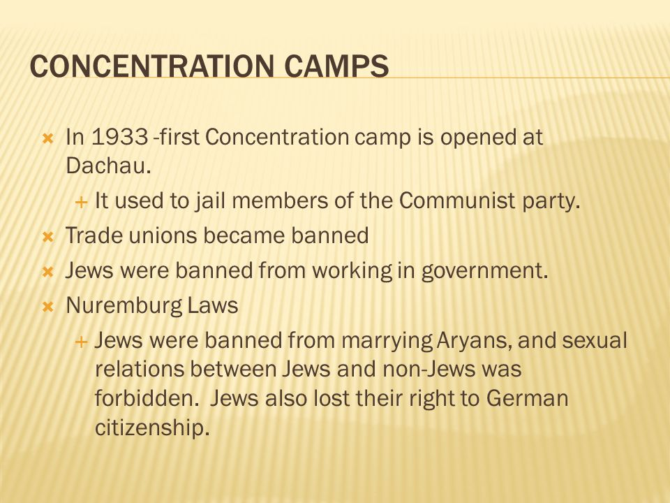 Concentration Camps In 1933 -first Concentration camp is opened at Dachau. It used to jail members of the Communist party.