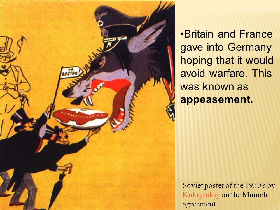 Britain and France gave into Germany hoping that it would avoid warfare. This was known as appeasement.