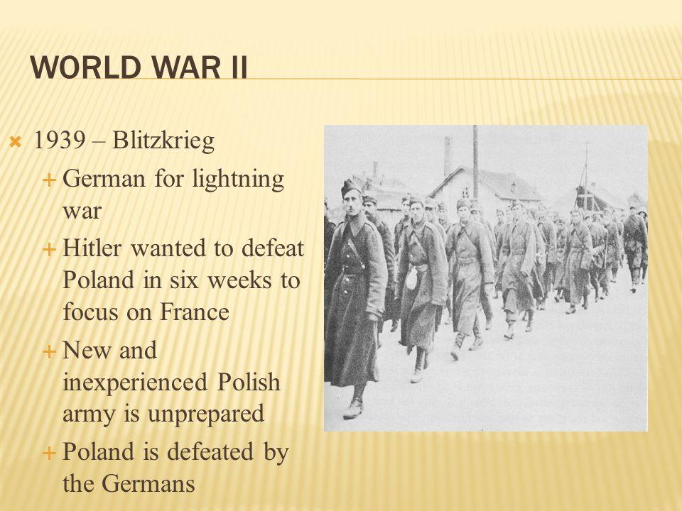 World War II 1939 – Blitzkrieg German for lightning war