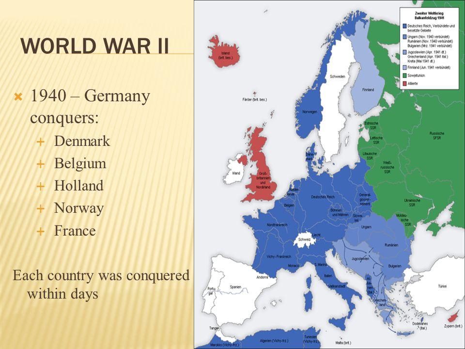 World War II 1940 – Germany conquers: Denmark Belgium Holland Norway