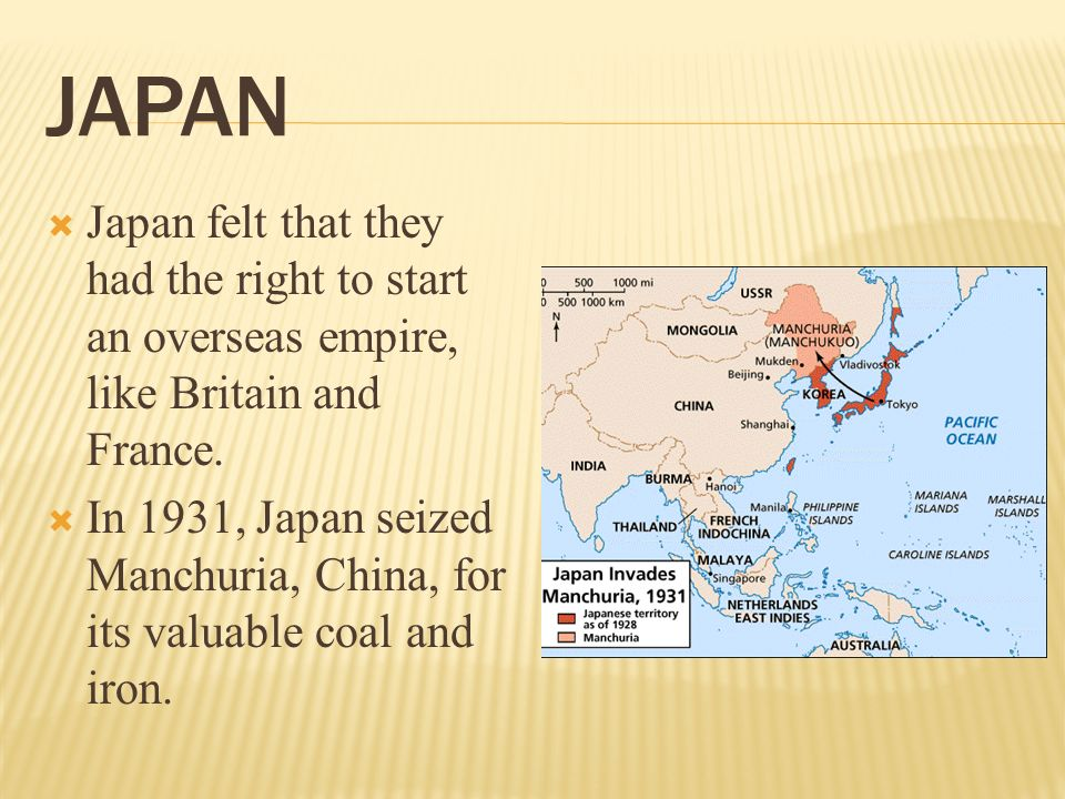 Japan Japan felt that they had the right to start an overseas empire, like Britain and France.