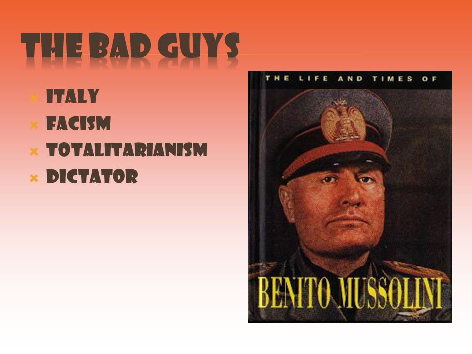 The bad guys Italy Facism Totalitarianism Dictator