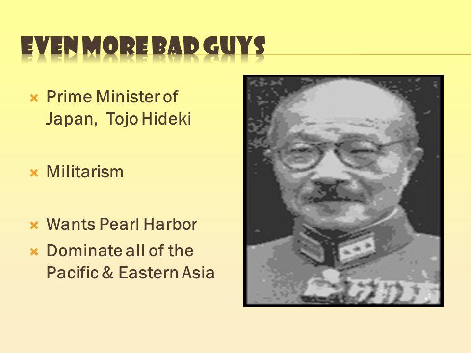 Even more bad guys Prime Minister of Japan, Tojo Hideki Militarism