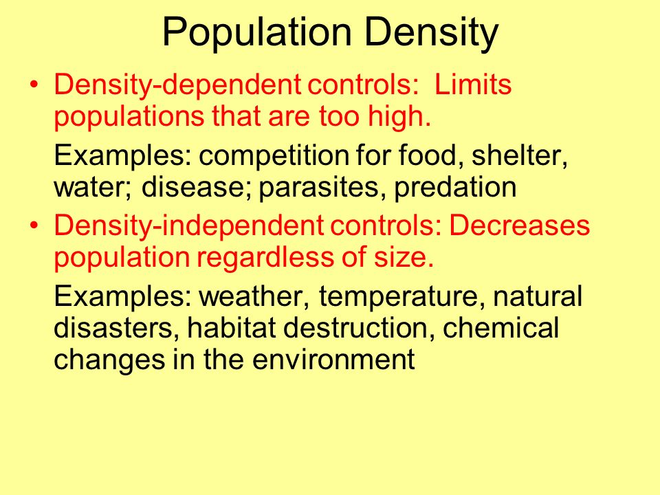 Population Density Density-dependent controls: Limits populations that are too high.