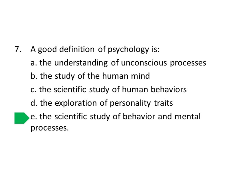 A good definition of psychology is: