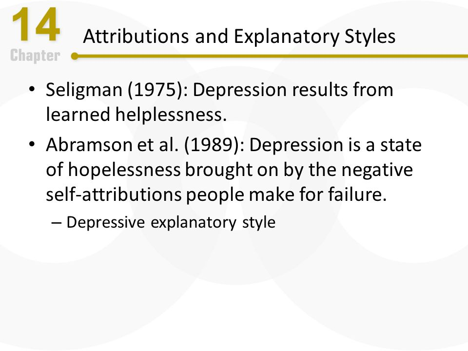 a study about explanatory style and depression Learned helplessness is behavior typical of an animal  people with pessimistic explanatory style tend to see  explanatory style often suffer from depression.